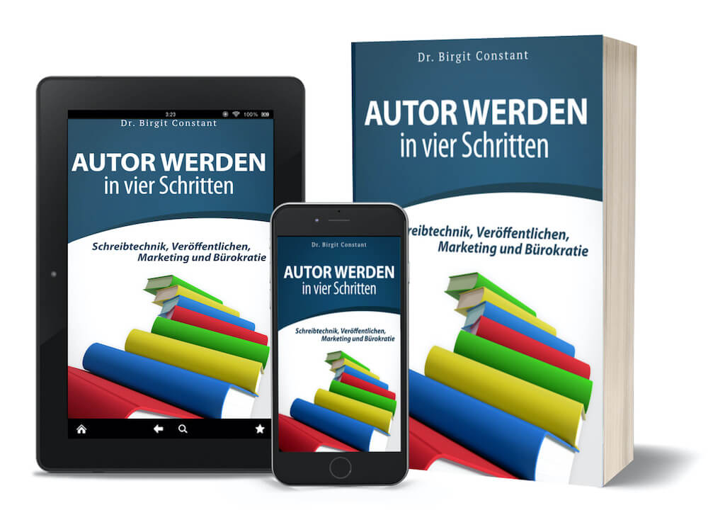 """3D-Cover des Autorenratgebers """"Autor werden in vier Schritten. Schreibtechnik, Veröffentlichen, Marketing und Bürokratie"""" als Taschenbuch, auf Tablet und Smartphone"""
